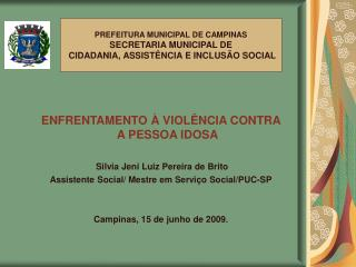 ENFRENTAMENTO   VIOL NCIA CONTRA A PESSOA IDOSA   Silvia Jeni Luiz Pereira de Brito Assistente Social
