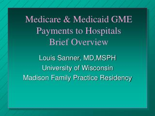 Medicare  Medicaid GME Payments to Hospitals           Brief Overview