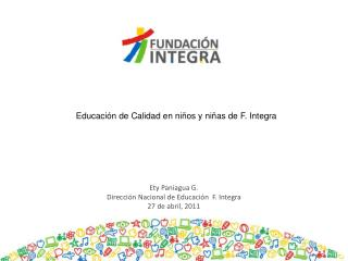 Ety Paniagua G. Direcci n Nacional de Educaci n  F. Integra 27 de abril, 2011