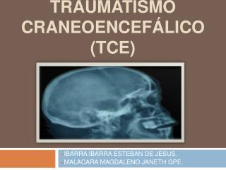TRAUMATISMO Craneoencef lico TCE