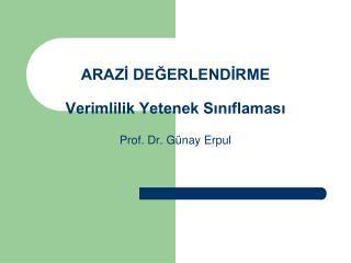 ARAZI DEGERLENDIRME  Verimlilik Yetenek Siniflamasi  Prof. Dr. G nay Erpul