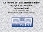 La lettura dei dati statistici nelle indagini nazionali ed internazionali  9 -10 settembre 2004 Intervento del prof. Fra