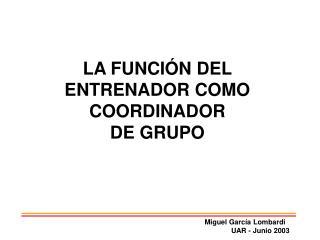 LA FUNCI N DEL ENTRENADOR COMO COORDINADOR  DE GRUPO