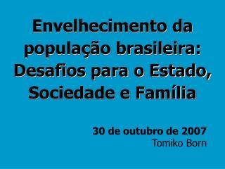 Envelhecimento da popula  o brasileira: Desafios para o Estado, Sociedade e Fam lia