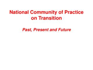 National Community of Practice on Transition   Past, Present and Future