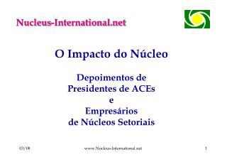 O Impacto do N cleo  Depoimentos de  Presidentes de ACEs e Empres rios  de N cleos Setoriais