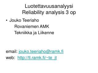 Luotettavuusanalyysi  Reliability analysis 3 op