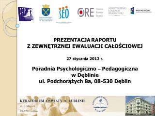 Prezentacja Raportu  z Zewnetrznej Ewaluacji Calosciowej   27 stycznia 2012 r.   Poradnia Psychologiczno   Pedagogiczna