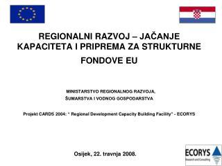 REGIONALNI RAZVOJ   JACANJE KAPACITETA I PRIPREMA ZA STRUKTURNE FONDOVE EU     MINISTARSTVO REGIONALNOG RAZVOJA,  UMARST