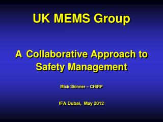 UK MEMS Group   A Collaborative Approach to Safety Management  Mick Skinner   CHIRP  IFA Dubai,  May 2012