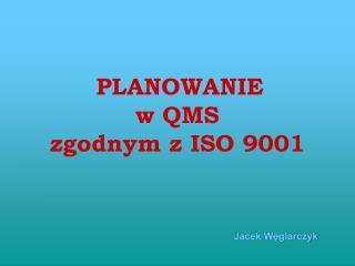 PLANOWANIE w QMS  zgodnym z ISO 9001