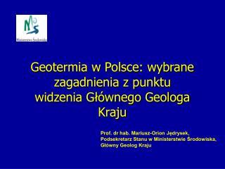 Geotermia w Polsce: wybrane zagadnienia z punktu widzenia Gl wnego Geologa Kraju