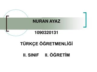NURAN AYAZ  1090320131  T RK E  GRETMENLIGI   II. SINIF     II.  GRETIM