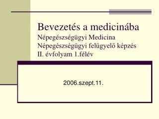 Bevezet s a medicin ba N peg szs g gyi Medicina N peg szs g gyi fel gyelo k pz s II.  vfolyam 1.f l v
