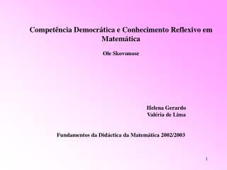 Compet ncia Democr tica e Conhecimento Reflexivo em Matem tica  Ole Skovsmose            Helena Gerardo     Val ria de L