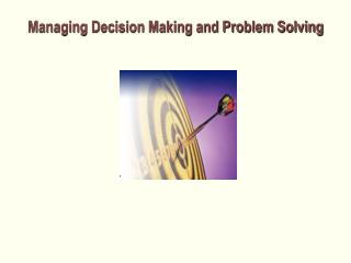 Managing Decision Making and Problem Solving