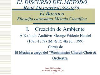 EL DISCURSO DEL M TODO Ren  Descartes1596-1650 El Barroco Filosof a cartesiana-M todo Cient fico
