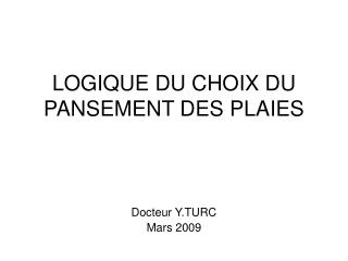 LOGIQUE DU CHOIX DU PANSEMENT DES PLAIES