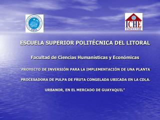 ESCUELA SUPERIOR POLIT CNICA DEL LITORAL  Facultad de Ciencias Human sticas y Econ micas   PROYECTO DE INVERSI N PARA LA