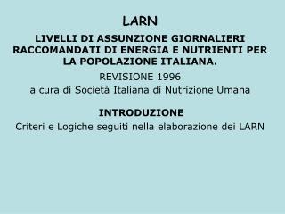 LARN LIVELLI DI ASSUNZIONE GIORNALIERI RACCOMANDATI DI ENERGIA E NUTRIENTI PER LA POPOLAZIONE ITALIANA.  REVISIONE 1996