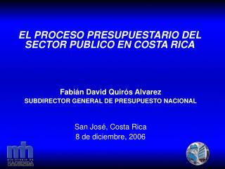 Fabi n David Quir s Alvarez SUBDIRECTOR GENERAL DE PRESUPUESTO NACIONAL    San Jos , Costa Rica 8 de diciembre, 2006