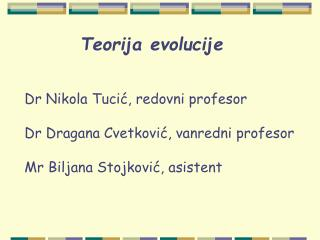 Dr Nikola Tucic, redovni profesor  Dr Dragana Cvetkovic, vanredni profesor  Mr Biljana Stojkovic, asistent