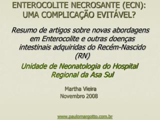 ENTEROCOLITE NECROSANTE ECN: UMA COMPLICA  O EVIT VEL                     Martha Vieira  Novembro 2008