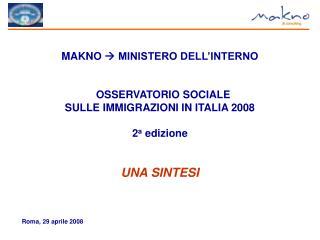 MAKNO  MINISTERO DELL INTERNO      OSSERVATORIO SOCIALE  SULLE IMMIGRAZIONI IN ITALIA 2008   2a edizione   UNA SINTESI