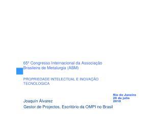 65  Congresso Internacional da Associa  o Brasileira de Metalurgia ABM  PROPRIEDADE INTELECTUAL E INOVA  O TECNOLOGICA