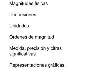 Magnitudes f sicas  Dimensiones  Unidades    rdenes de magnitud   Medida, precisi n y cifras significativas   Representa