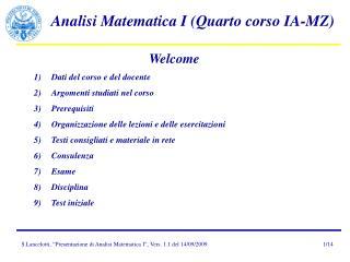 Welcome Dati del corso e del docente Argomenti studiati nel corso Prerequisiti Organizzazione delle lezioni e delle eser