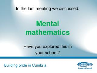 In the last meeting we discussed:  Mental mathematics  Have you explored this in your school