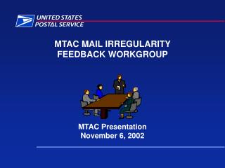 MTAC MAIL IRREGULARITY  FEEDBACK WORKGROUP        MTAC Presentation November 6, 2002