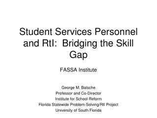 Student Services Personnel and RtI:  Bridging the Skill Gap  FASSA Institute