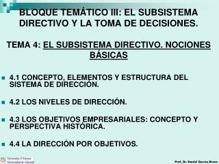 BLOQUE TEM TICO III: EL SUBSISTEMA DIRECTIVO Y LA TOMA DE DECISIONES.  TEMA 4: EL SUBSISTEMA DIRECTIVO. NOCIONES B SICAS