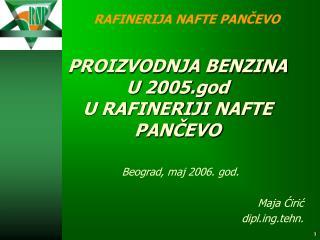 PROIZVODNJA BENZINA  U 2005.god U RAFINERIJI NAFTE PANCEVO