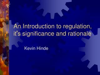 An Introduction to regulation, it s significance and rationale