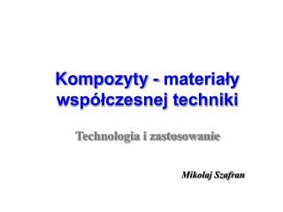 Kompozyty - materialy wsp lczesnej techniki
