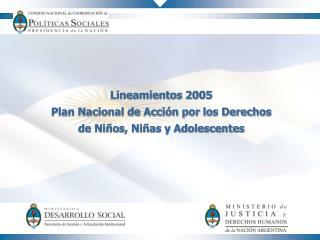 Lineamientos 2005 Plan Nacional de Acci n por los Derechos  de Ni os, Ni as y Adolescentes