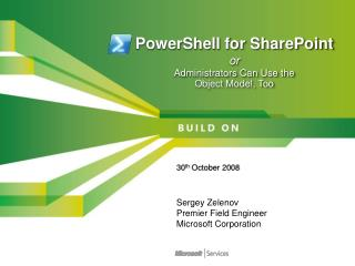 PowerShell for SharePoint or  Administrators Can Use the  Object Model, Too