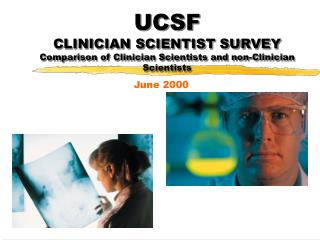 UCSF CLINICIAN SCIENTIST SURVEY Comparison of Clinician Scientists and non-Clinician Scientists