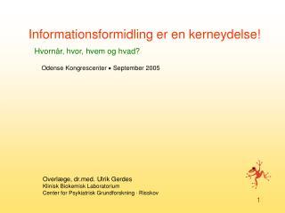 Informationsformidling er en kerneydelse  Hvorn r, hvor, hvem og hvad