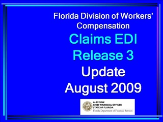 Florida Division of Workers   Compensation  Claims EDI              Release 3 Update August 2009