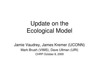 Update on the  Ecological Model