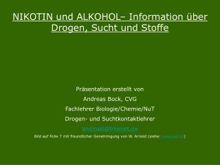 NIKOTIN und ALKOHOL  Information  ber Drogen, Sucht und Stoffe    Pr sentation erstellt von Andreas Bock, CVG Fachlehrer