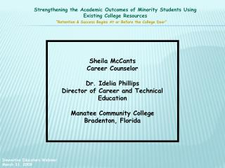 Sheila McCants Career Counselor  Dr. Idelia Phillips Director of Career and Technical Education  Manatee Community Colle
