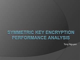 Symmetric key encryption performance analysis