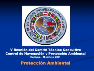 V Reuni n del Comit  T cnico Consultivo Control de Navegaci n y Protecci n Ambiental Managua   Nicaragua 2004   Protecci