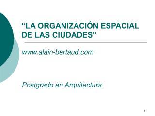 LA ORGANIZACI N ESPACIAL DE LAS CIUDADES    alain-bertaud    Postgrado en Arquitectura.