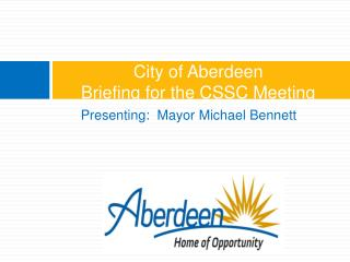 City of Aberdeen  Briefing for the CSSC Meeting